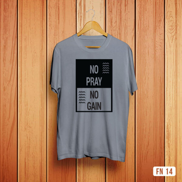 No Pray No Gain Tshirt