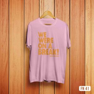 We Are On A Break Tshirt