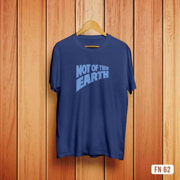 Not of This Earth Tshirt