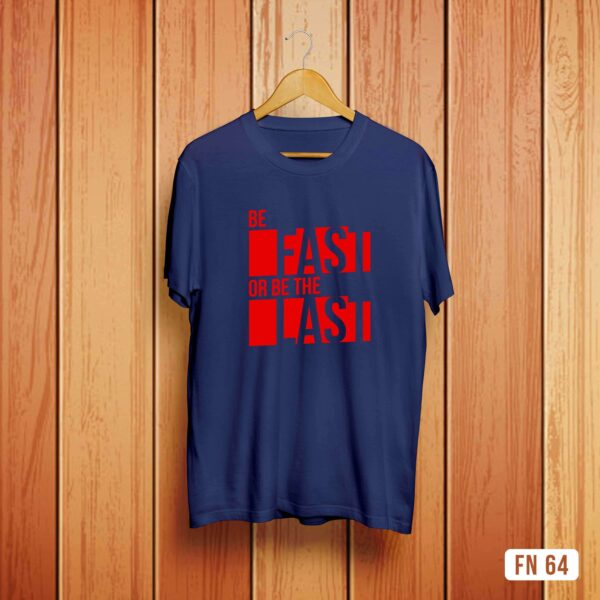 Be Fast Or Be The Last Tshirt